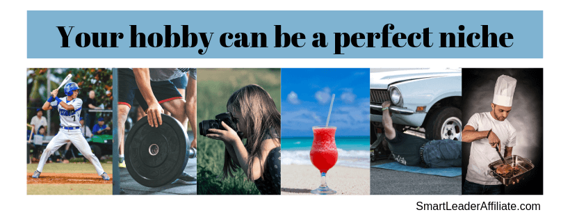 Your hobby can be a perfect niche